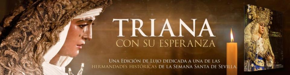 Esperanza de Triana: El mayor libro dedicado a una hermandad histórica de la Semana Santa de Sevilla.