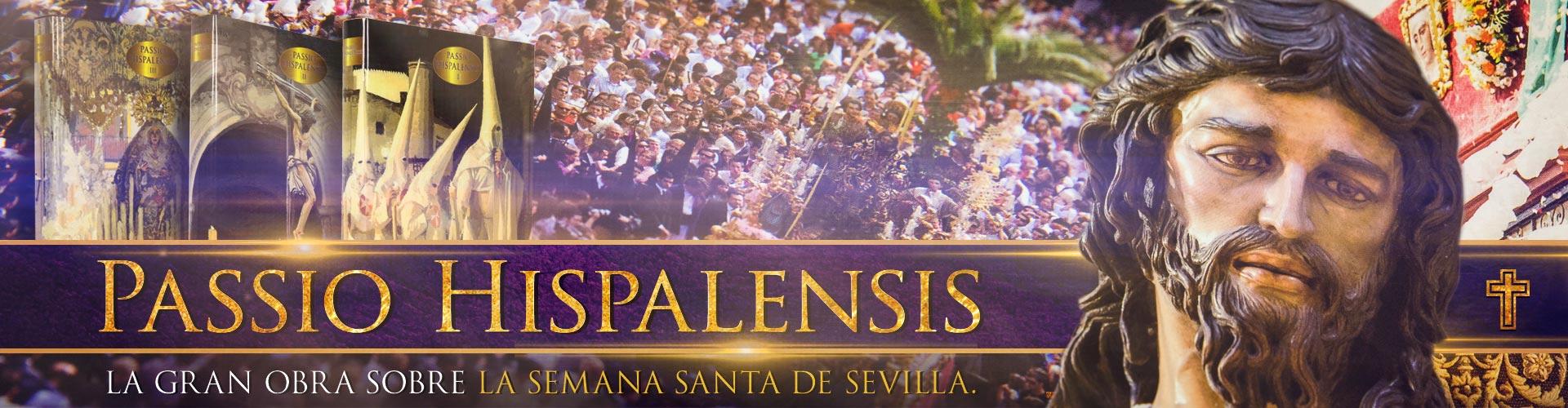 Passio Hispalensis: El Gran libro de la Semana Santa de Sevilla. Sus hermandades y cofradías.